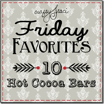 Friday Favorites - 10 Hot Cocoa Bars - Crafty Staci