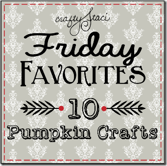 Friday Favorites - 10 Pumpkin Crafts