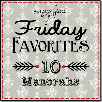 Friday Favorites - 10 Menorahs - Crafty Staci