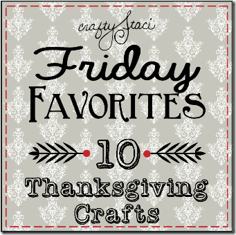 Friday Favorites - 10 Thanksgiving Crafts - Crafty Staci