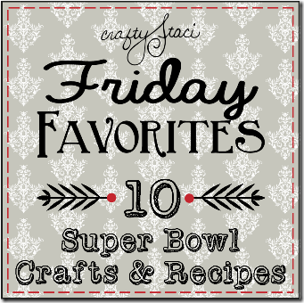 Friday Favorites - 10 Super Bowl Crafts and Recipes - Crafty Staci
