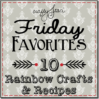 Friday Favorites - 10 Rainbow Crafts and Recipes - Crafty Staci