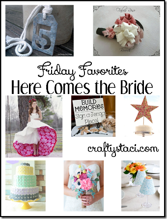 Here Comes the Bride - Crafty Staci's Friday Favorites