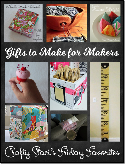 Gifts to Make for Makers - Crafty Staci's Friday Favorites