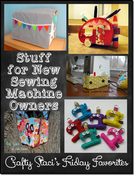 Stuff for New Sewing Machine Owners - Crafty Staci's Friday Favorites