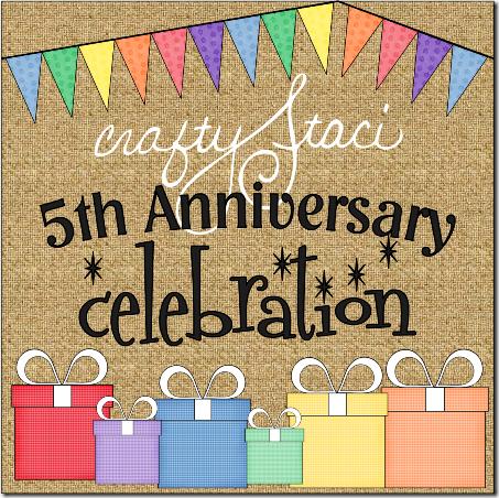 Crafty Staci 5th Anniversary Celebration