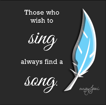 http://craftystaci.files.wordpress.com/2015/02/those-who-wish-to-sing-always-find-a-song_thumb.png?w=449&h=448