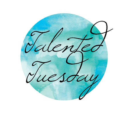 Talented Tuesday